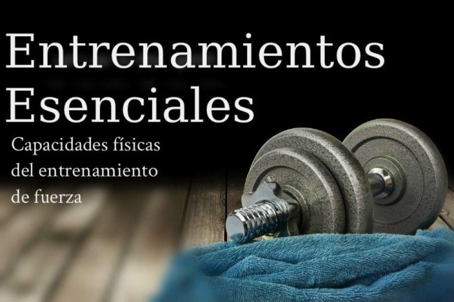 Entrenamientos esenciales: Capacidades físicas del entrenamiento de fuerza
