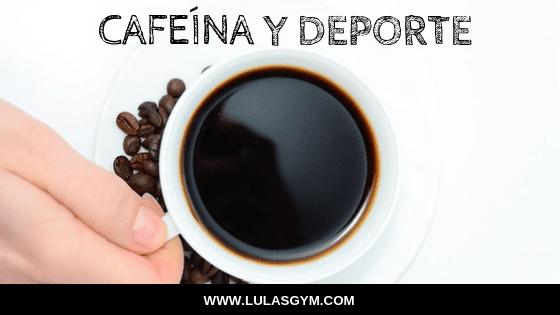 CAFEÍNA Y DEPORTE ¿CUÁL ES SU RELACIÓN?