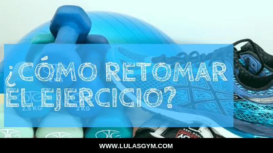 ¿CÓMO RETOMAR EL EJERCICIO DESPUÉS DE UN PARÓN.?